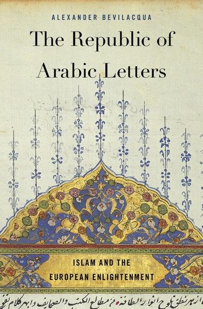 «Арабские письмена. Ислам и европейское просвещение» (The Republic of Arabic Letters: Islam and the European Enlightenment). Автор: Александр Бевилаккуа